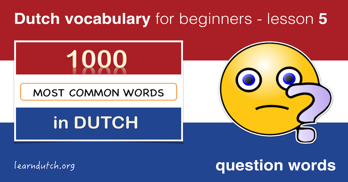 Dutch vocabulary: questions + interrogative words in dutch